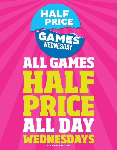 1/2 PRICE GAMES ALL DAY WEDNESDAYS