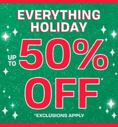 EVERYTHING HOLIDAY UP TO 50% OFF
