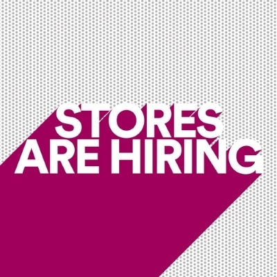 STORES ARE HIRING!